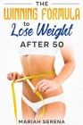 The Winning Formula to Lose Weight After 50: Rejuvenate and Unlock Your Metabolism. It Only Takes a Few Hours Without Food to Obtain Immediate Results Cover Image