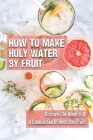 How To Make Holy Water By Fruit: Discover The Benefits Of A Combination Of Herbs And Fruits: Weight Loss Process Cover Image