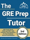 The GRE Prep Tutor: GRE Study Book 2020 and 2021 with Practice Test Questions for the Graduate Record Examination [3rd Edition] Cover Image