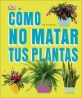 Cómo No Matar tus Plantas: Consejos y cuidados para que tus plantas de interior sobrevivan Cover Image