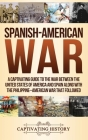 Spanish-American War: A Captivating Guide to the War Between the United States of America and Spain along with The Philippine-American War t Cover Image