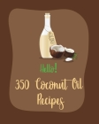 Hello! 350 Coconut Oil Recipes: Best Coconut Oil Cookbook Ever For Beginners [Book 1] Cover Image