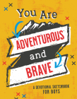 You Are Adventurous and Brave: A Devotional Sketchbook for Boys (Brave Boys) Cover Image