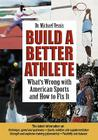 Build a Better Athlete: What's Wrong with American Sports and How to Fix It Cover Image