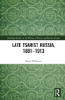 Late Tsarist Russia, 1881-1913 (Routledge Studies in the History of Russia and Eastern Europ) Cover Image