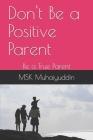 Don't Be a Positive Parent: Be a True Parent Cover Image