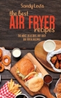 The Best Air Fryer Recipes: The Most Delicious But Easy Air Fryer Recipes Cover Image