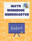 Math Workbook Kindergarten: Kindergarten and 1st Grade Workbook - Preschool Kids Learning The Numbers And Basic Math. Tracing Practice Book Ages3- Cover Image