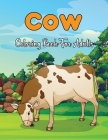 Cow Coloring Book For Adults: Cows Adult Coloring Book For Stress Relief and Relaxation - Great Gift Idea For Adults.Volume-1 Cover Image