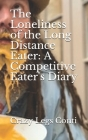 The Loneliness of the Long Distance Eater: A Competitive Eater's Diary Cover Image