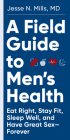 A Field Guide to Men's Health: Eat Right, Stay Fit, Sleep Well, and Have Great Sex—Forever Cover Image