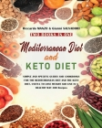 Mediterranean Diet and Keto Diet: SIMPLE AND SPECIFIC GUIDES AND COOKBOOKS FOR THE MEDITERRANEAN DIET AND THE KETO DIET, USEFUL TO LOSE WEIGHT AND LIV Cover Image