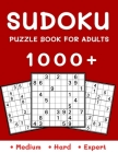 1000+ Sudoku Puzzle Book for Adults: Medium, Hard and Expert Level - Sudoku Puzzle Book with Solutions for Adults Cover Image