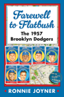 Farewell to Flatbush: The 1957 Brooklyn Dodgers Cover Image