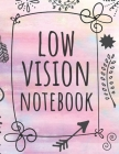 Low Vision Notebook: Beautifully Designed Notebook With Bold Line And White Paper For Low Vision, Visually Impaired, Perfect For Work And S Cover Image