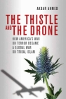 The Thistle and the Drone: How America's War on Terror Became a Global War on Tribal Islam Cover Image