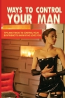 Ways To Control Your Man: Tips And Tricks To Control Your Boyfriend To Know If He Loves You: Dating Advice Book Cover Image