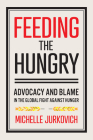 Feeding the Hungry: Advocacy and Blame in the Global Fight Against Hunger Cover Image