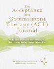 The Acceptance and Commitment Therapy (ACT) Journal: A 12-week Workbook and Companion for Creating Lasting Change in Your Life Cover Image