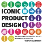 Iconic Product Design: An Illustrated History of the World's Most Innovative Devices Cover Image