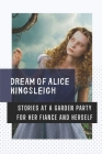 Dream Of Alice Kingsleigh: Stories At A Garden Party For Her Fiance And Herself: Secret Of Alice In Wonderland Cover Image