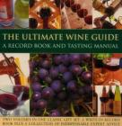 The Ultimate Wine Guide: A Record Book and Tasting Manual: Two Volumes in One Classic Gift Set: A Write-In Record Book Plus a Collection of Indispensa Cover Image