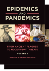 Epidemics and Pandemics [2 Volumes]: From Ancient Plagues to Modern-Day Threats Cover Image