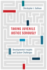 Taking Juvenile Justice Seriously: Developmental Insights and System Challenges Cover Image