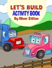 Let's Build Activity Book: The Perfect Book for Never-Bored Kids. A Funny Workbook with Word Search, Rewriting Dots Exercises, Word to Picture Ma Cover Image