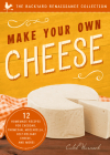 Make Your Own Cheese: 12 Recipes for Cheddar, Parmesan, Mozzarella, Self-Reliant Cheese, and More! Cover Image