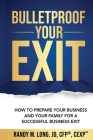 Bulletproof Your Exit: How to Prepare Your Business and Your Family for a Successful Business Exit Cover Image