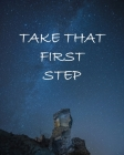 Take That First Step: Notebook With Sayings To Inspire At The Top Of Each Page Cover Image