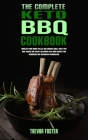 The Complete Keto BBQ Cookbook: Master your Wood Pellet and Smoker Grill with Tips and Tricks and Enjoy Delicious Keto BBQ Recipes for Beginners and A Cover Image