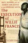 The Execution of Willie Francis: Race, Murder, and the Search for Justice in the American South Cover Image