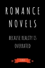 Romance Novels Because Reality Is Overrated Journal: Book Lover Gifts - A Small Lined Notebook (Card Alternative) Cover Image