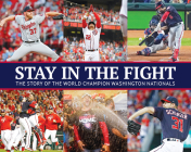 Stay in the Fight: The Story of the World Champion Washington Nationals Cover Image