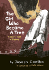 The Girl Who Became a Tree: A Story Told in Poems Cover Image
