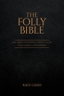 The Folly Bible: The Bible's Internal Proof of its 100% Human Authorship Cover Image