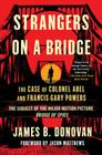 Strangers on a Bridge: The Case of Colonel Abel and Francis Gary Powers Cover Image