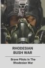 Rhodesian Bush War: Brave Pilots In The Rhodesian War: Bravest Warriors Pilot Cover Image