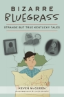 Bizarre Bluegrass: Strange But True Kentucky Tales Cover Image