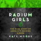 The Radium Girls Lib/E: The Dark Story of America's Shining Women Cover Image