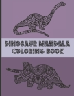 Dinosaur Mandala Coloring Book: Fun Dinosaur Gift For All Ages With 30 Coloring Designs Cover Image