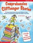 Comprehension Cliffhanger Stories: 15 Action-Packed Stories That Invite Students to Infer, Visualize, and Summarize to Predict the Ending of Each Story Cover Image