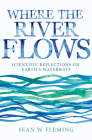 Where the River Flows: Scientific Reflections on Earth's Waterways Cover Image