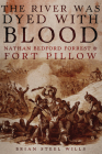 The River Was Dyed with Blood: Nathan Bedford Forrest and Fort Pillow Cover Image