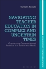 Navigating Teacher Education in Complex and Uncertain Times: Connecting Communities of Practice in a Borderless World (Reinventing Teacher Education) Cover Image