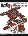 Manga to the Max Robots: Drawing and Coloring Book Cover Image