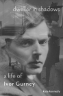 Dweller in Shadows: A Life of Ivor Gurney Cover Image