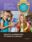 Healthy Alternatives to Sweets & Snacks (Understanding Nutrition: A Gateway to Physical & Mental Health) Cover Image